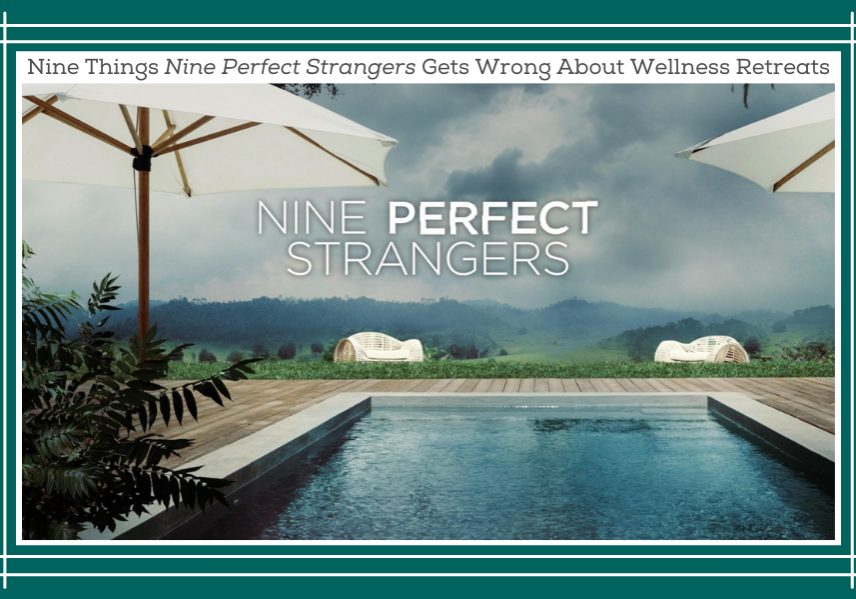 Nine Things Nine Perfect Strangers Gets Wrong About Wellness Retreats
